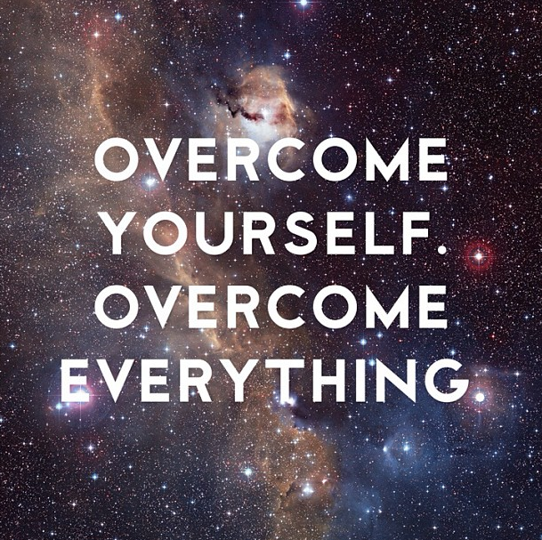 Overcome Yourself Overcome everything