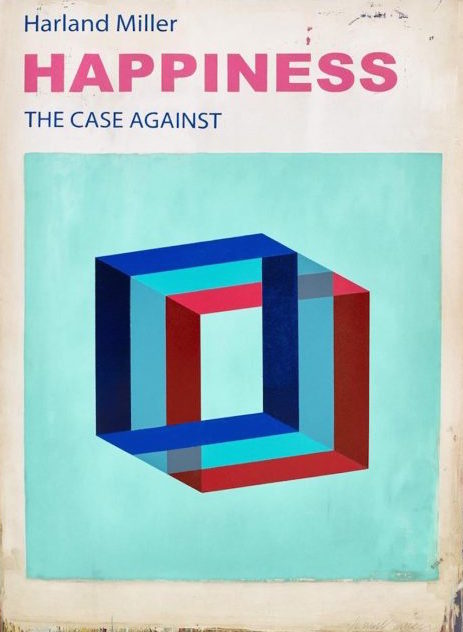 Happiness, The Case Against by Harland Miller